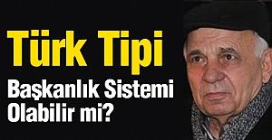 Türk Tipi Başkanlık Sistemi Olabilir mi?
