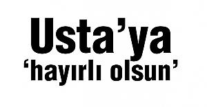Usta'ya 'hayırlı olsun'
