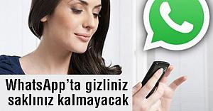 WhatsApp'ta gizliniz saklınız kalmayacak