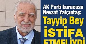 Yalçıntaş: Tayyip Bey istifa etmeliydi