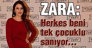 Zara: Herkes beni tek çocuklu sanıyor