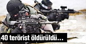 40 terörist öldürüldü...