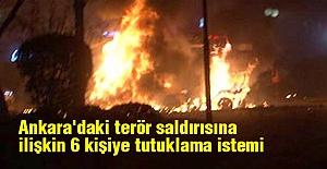 Ankara'daki terör saldırısına ilişkin 6 kişiye tutuklama istemi