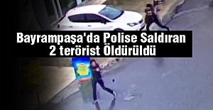 Bayrampaşa'da Polise Saldıran 2 terörist Öldürüldü