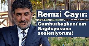 BBP'li Remzi Çayır; Cumhurbaşkanı'nın Sağduyusuna sesleniyorum!
