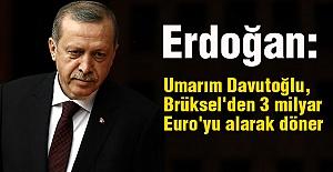 Erdoğan: Umarım Davutoğlu, 3 milyar Euro'yu alarak döner