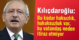 Kılıçdaroğlu: Vatandaş neden itiraz etmiyor?