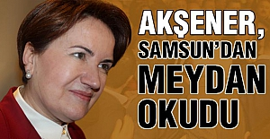 Meral Akşener, Samsun'dan Meydan Okudu!