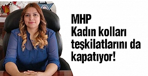 MHP, Kadın Kolları Teşkilatlarını da Kapatıyor