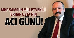 MHP'li Erhan Usta'nın Acı Günü!