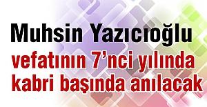 Muhsin Yazıcıoğlu kabri başında anılacak