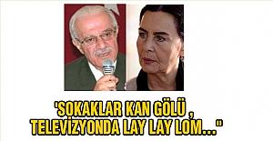 """'SOKAKLAR KAN GÖLÜ , TELEVİZYONDA LAY LAY LOM..."""""""