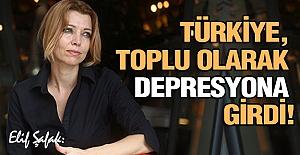 'Türkiye toplu olarak depresyona girdi'