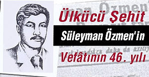 Ülkücü Şehit Süleyman Özmen'in  Şehadetinin 46. yılı
