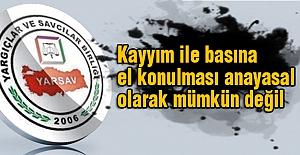 YARSAV: Kayyım ile basına el konulamaz