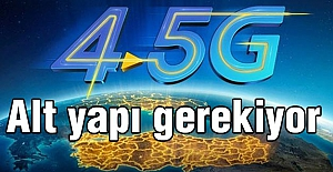 4.5G için  alt yapı gerekiyor
