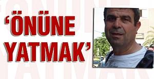 Ali Osman Muş: Önüne Yatmak...