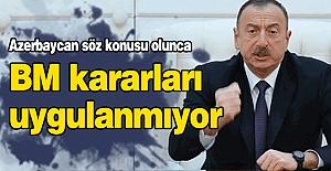 Aliyev: Azerbaycan söz konusu olunca BM kararları uygulanmıyor