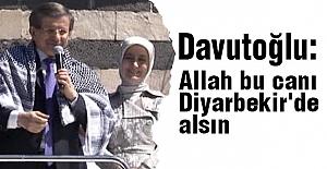 Davutoğlu: Allah bu canı Diyarbekir'de alsın