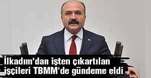 Erhan Usta: İlkadım'dan işten çıkartılan işçileri TBMM'de gündeme getirdi.