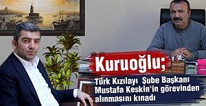 Kuruoğlu, Türk Kızılayı  Şube Başkanı  Keskin'in görevinden alınmasını kınadı