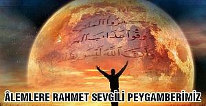 ÂLEMLERE RAHMET SEVGİLİ PEYGAMBERİMİZ