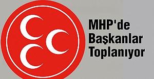 MHP'de Başkanlar Toplanıyor