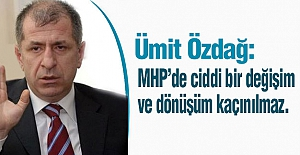 MHP'li Özdağ: MHP'de ciddi bir değişim ve dönüşüm kaçınılmaz.