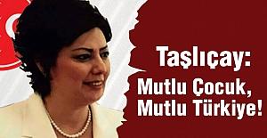 MHP'li Taşlıçay; Mutlu Çocuk, Mutlu Türkiye!
