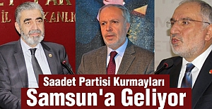 Saadet Partisi Kurmayları Samsun'a Geliyor.