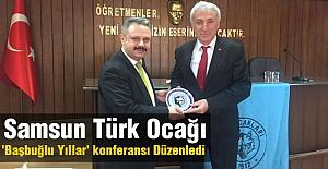 Samsun Türk Ocağı Başbuğlu Yıllar Konferansı