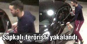 'Şapkalı terörist' yakalandı