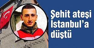 Şehit ateşi İstanbul'a düştü...