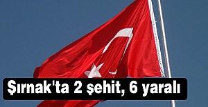Şırnak'ta 2 şehit, 6 yaralı