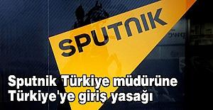 Sputnik, müdürüne Türkiye'ye giriş yasağı