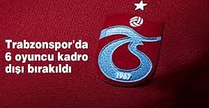 Trabzonspor'da 6 oyuncu kadro dışı