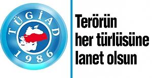 TÜGİAD: Terörün her türlüsüne lanet olsun