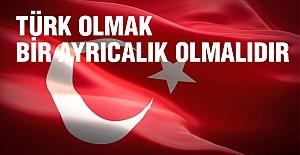 Türk olmak Bir Ayrıcalık Olmalıdır...