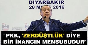 Erdoğan; PKK, Zerdüştlük diye bir inancın mensubudur
