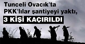 Ovacık'ta PKK'lılar şantiyeyi yaktı