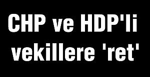CHP ve HDP'li vekillere 'ret'