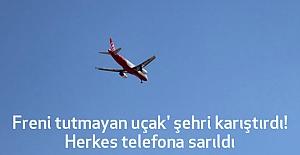 'Freni tutmayan uçak' şehri karıştırdı! Herkes telefona sarıldı