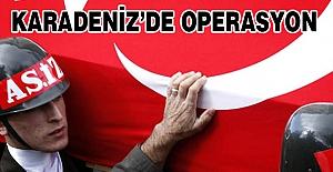 Karadeniz'de Büyük operasyon!