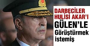 Darbeciler, Akar'ı Gülen'le Görüştürmek İstemiş