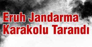 Eruh Jandarma Karakolu Tarandı