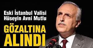 Eski İstanbul Valisi Gözaltında