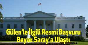 Gülen'le İlgili Resmi Başvuru Beyaz Saray'a Ulaştı