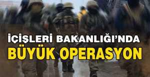 İçişleri'nde Büyük  operasyon...