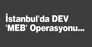 İstanbul'da  'MEB' Operasyonu...