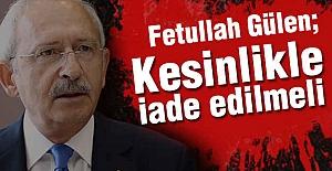 Kılıçdaroğlu, Gülen Kesinlikle İade Edilmeli